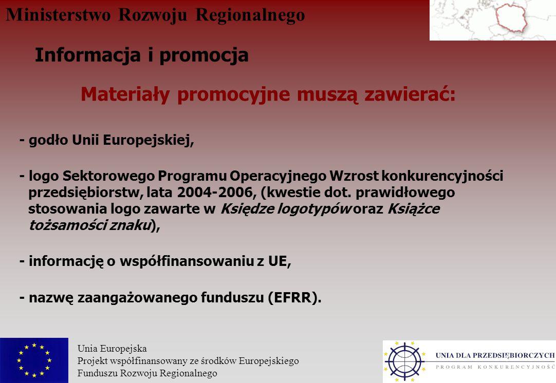 Ministerstwo Rozwoju Regionalnego Unia Europejska Projekt współfinansowany ze środków Europejskiego Funduszu Rozwoju Regionalnego 4 Materiały promocyjne muszą zawierać: - godło Unii Europejskiej, - logo Sektorowego Programu Operacyjnego Wzrost konkurencyjności przedsiębiorstw, lata 2004-2006, (kwestie dot.