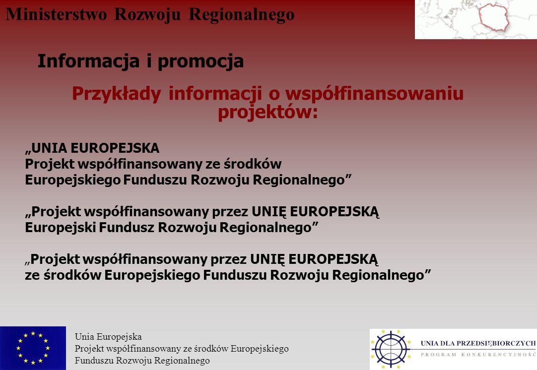 """Ministerstwo Rozwoju Regionalnego Unia Europejska Projekt współfinansowany ze środków Europejskiego Funduszu Rozwoju Regionalnego 5 Przykłady informacji o współfinansowaniu projektów: """"UNIA EUROPEJSKA Projekt współfinansowany ze środków Europejskiego Funduszu Rozwoju Regionalnego """"Projekt współfinansowany przez UNIĘ EUROPEJSKĄ Europejski Fundusz Rozwoju Regionalnego """"Projekt współfinansowany przez UNIĘ EUROPEJSKĄ ze środków Europejskiego Funduszu Rozwoju Regionalnego Informacja i promocja"""