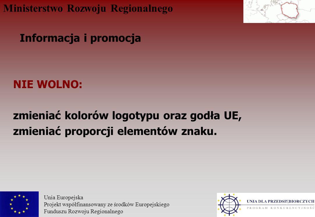 Ministerstwo Rozwoju Regionalnego Unia Europejska Projekt współfinansowany ze środków Europejskiego Funduszu Rozwoju Regionalnego 6 NIE WOLNO: zmieniać kolorów logotypu oraz godła UE, zmieniać proporcji elementów znaku.