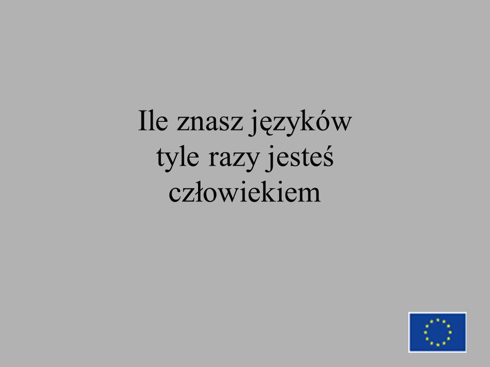 Ile znasz języków tyle razy jesteś człowiekiem