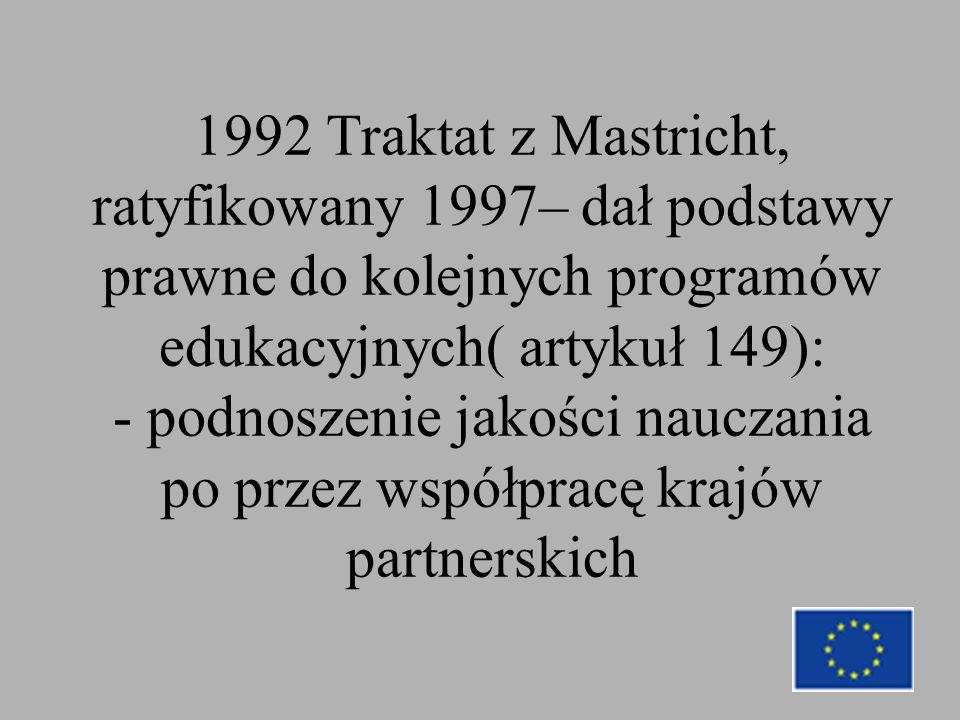 1992 Traktat z Mastricht, ratyfikowany 1997– dał podstawy prawne do kolejnych programów edukacyjnych( artykuł 149): - podnoszenie jakości nauczania po przez współpracę krajów partnerskich