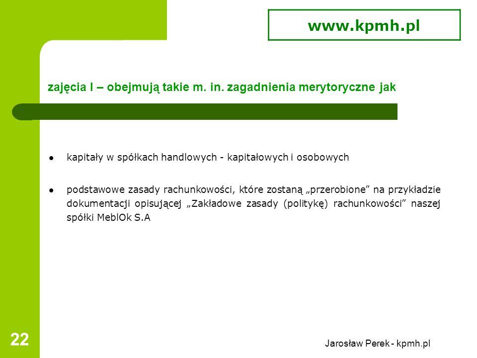 Jarosław Perek - kpmh.pl 22 zajęcia I – obejmują takie m.