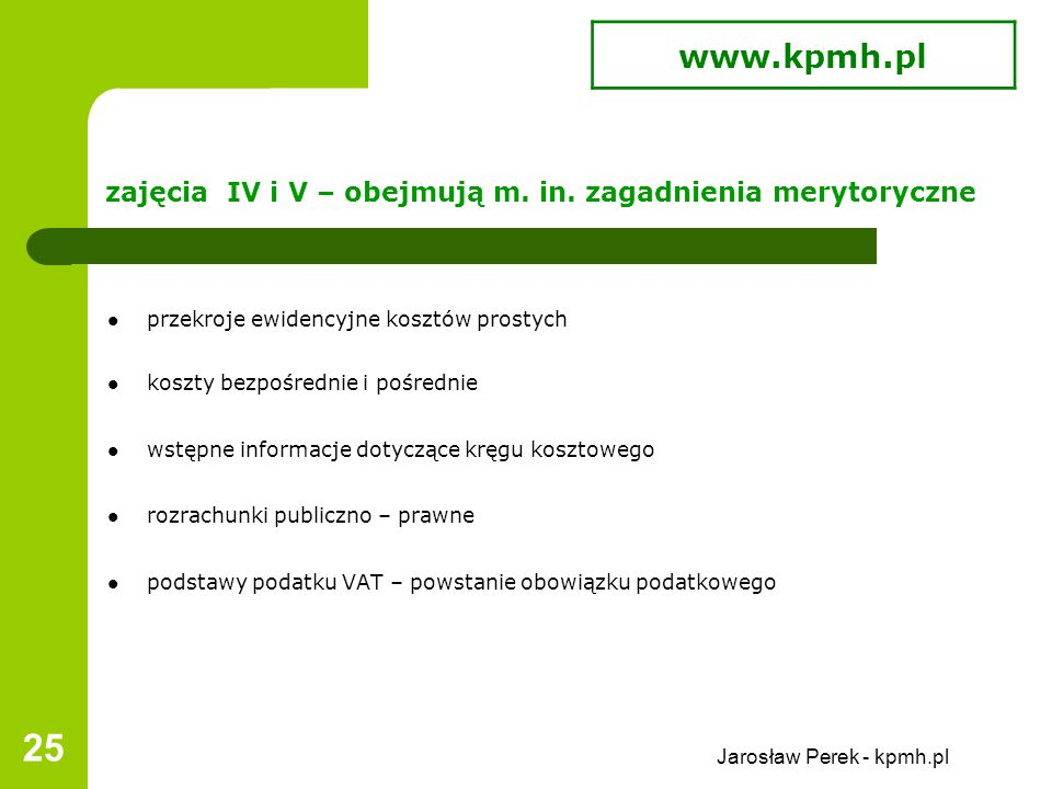 Jarosław Perek - kpmh.pl 25 zajęcia IV i V – obejmują m.