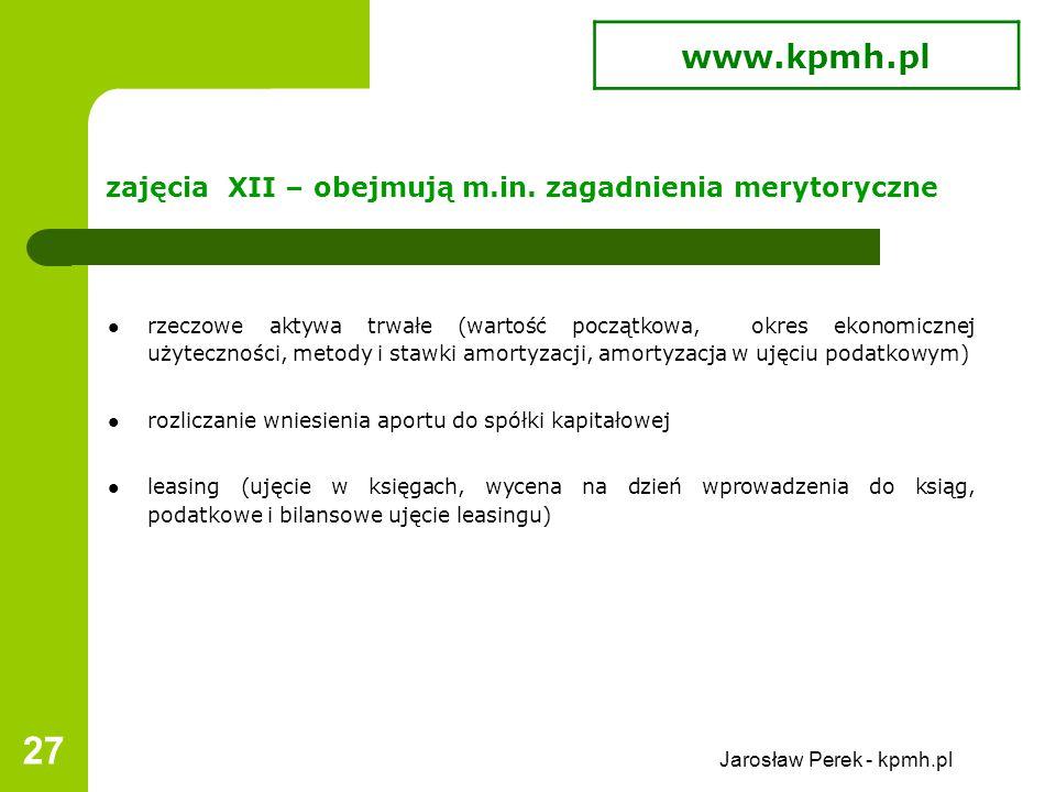 Jarosław Perek - kpmh.pl 27 zajęcia XII – obejmują m.in.