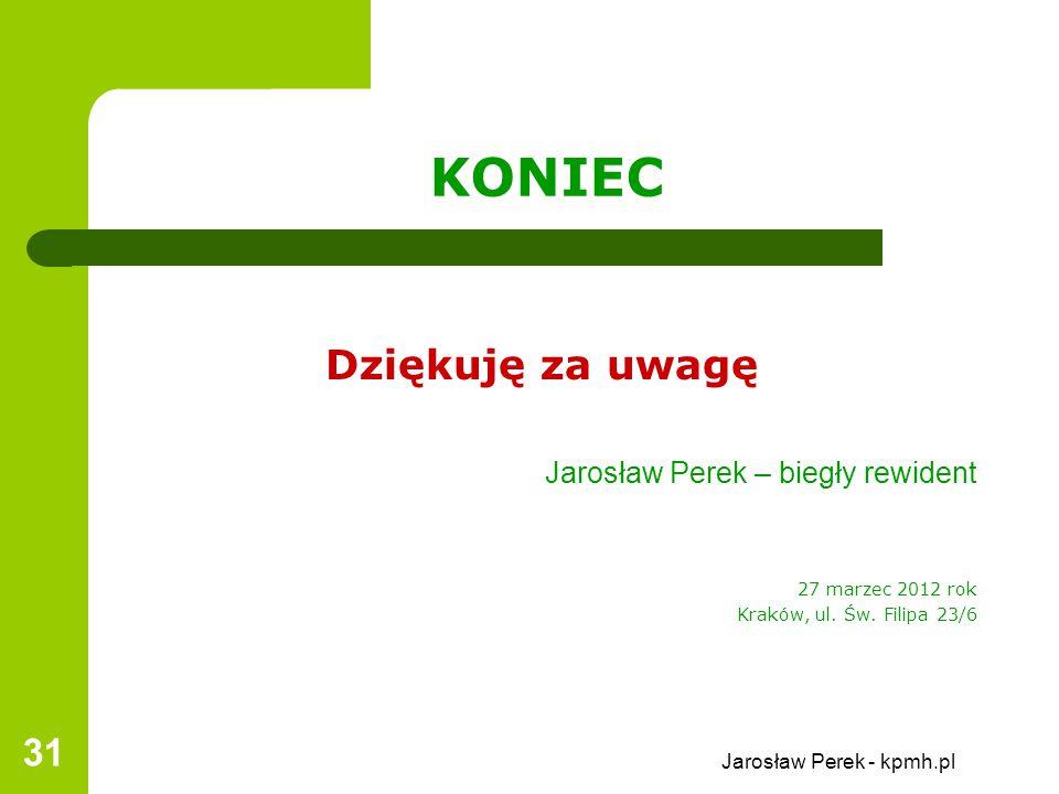 Jarosław Perek - kpmh.pl 31 KONIEC Dziękuję za uwagę Jarosław Perek – biegły rewident 27 marzec 2012 rok Kraków, ul.