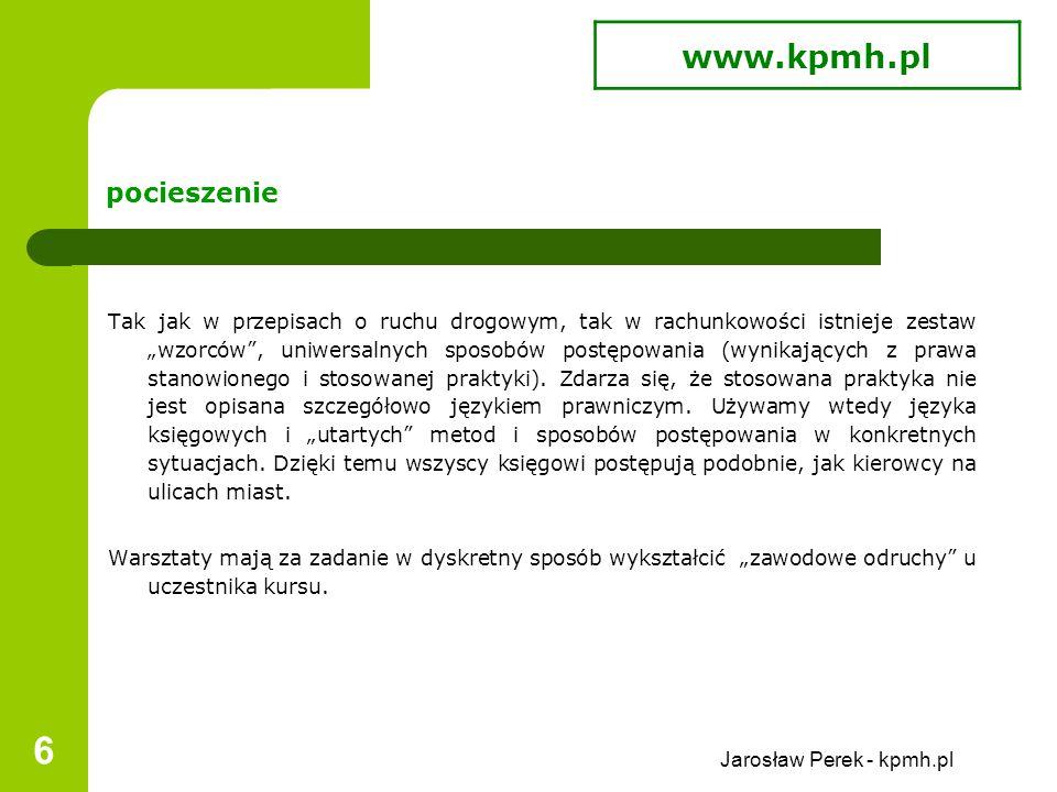 """Jarosław Perek - kpmh.pl 6 pocieszenie Tak jak w przepisach o ruchu drogowym, tak w rachunkowości istnieje zestaw """"wzorców , uniwersalnych sposobów postępowania (wynikających z prawa stanowionego i stosowanej praktyki)."""