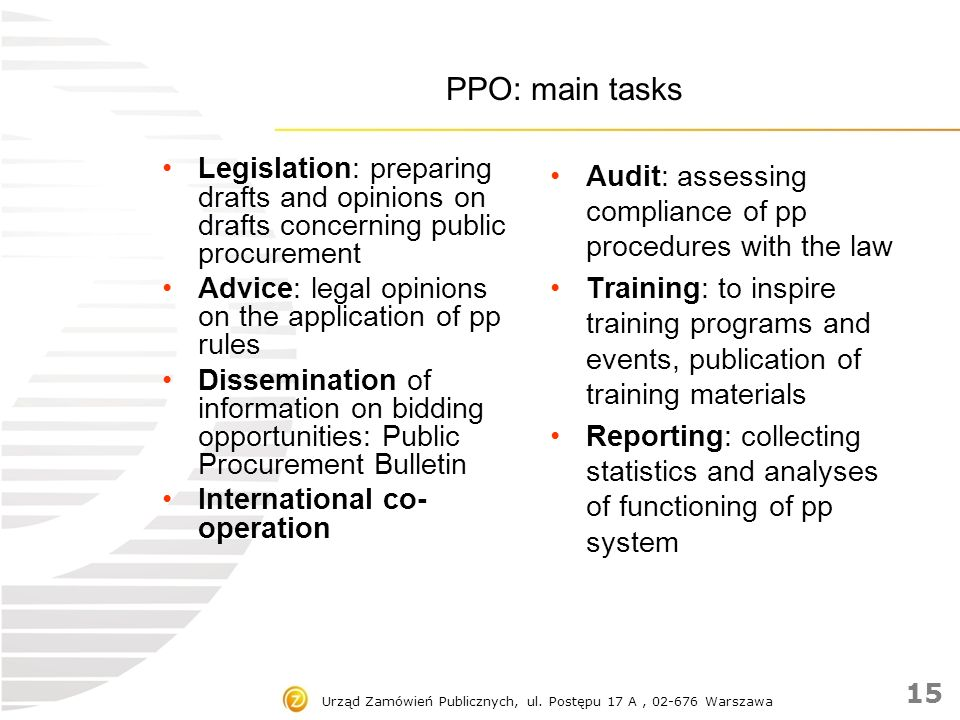 PPO: main tasks Legislation: preparing drafts and opinions on drafts concerning public procurement Advice: legal opinions on the application of pp rul