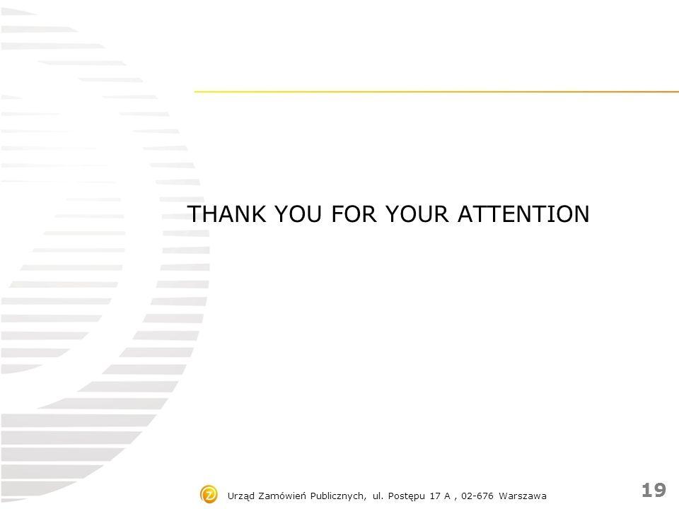 Urząd Zamówień Publicznych, ul. Postępu 17 A, 02-676 Warszawa THANK YOU FOR YOUR ATTENTION 19