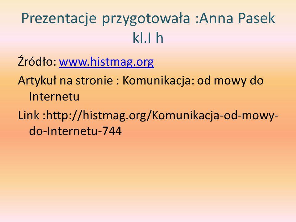 Prezentacje przygotowała :Anna Pasek kl.I h Źródło: www.histmag.orgwww.histmag.org Artykuł na stronie : Komunikacja: od mowy do Internetu Link :http:/