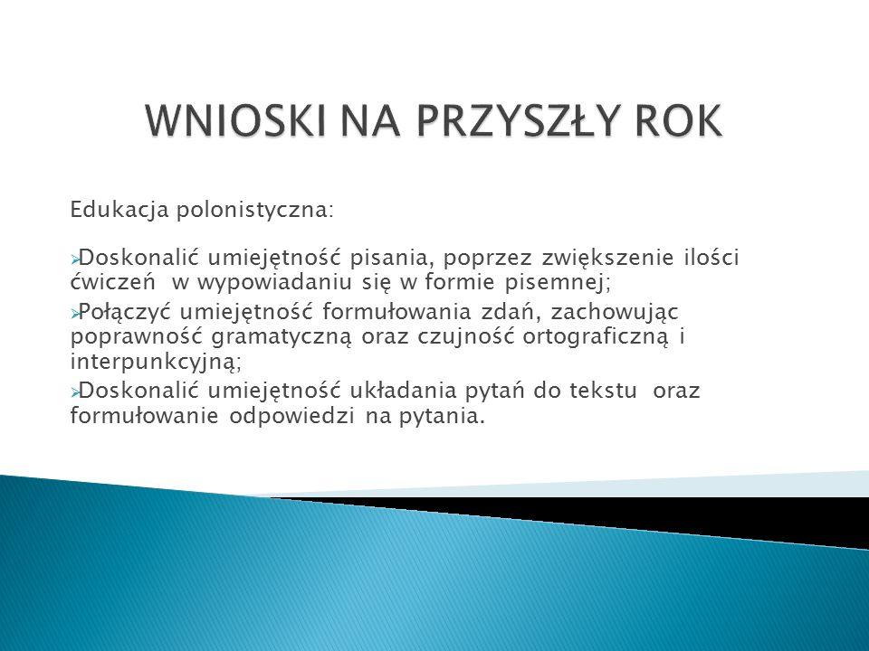 Edukacja polonistyczna:  Doskonalić umiejętność pisania, poprzez zwiększenie ilości ćwiczeń w wypowiadaniu się w formie pisemnej;  Połączyć umiejętn