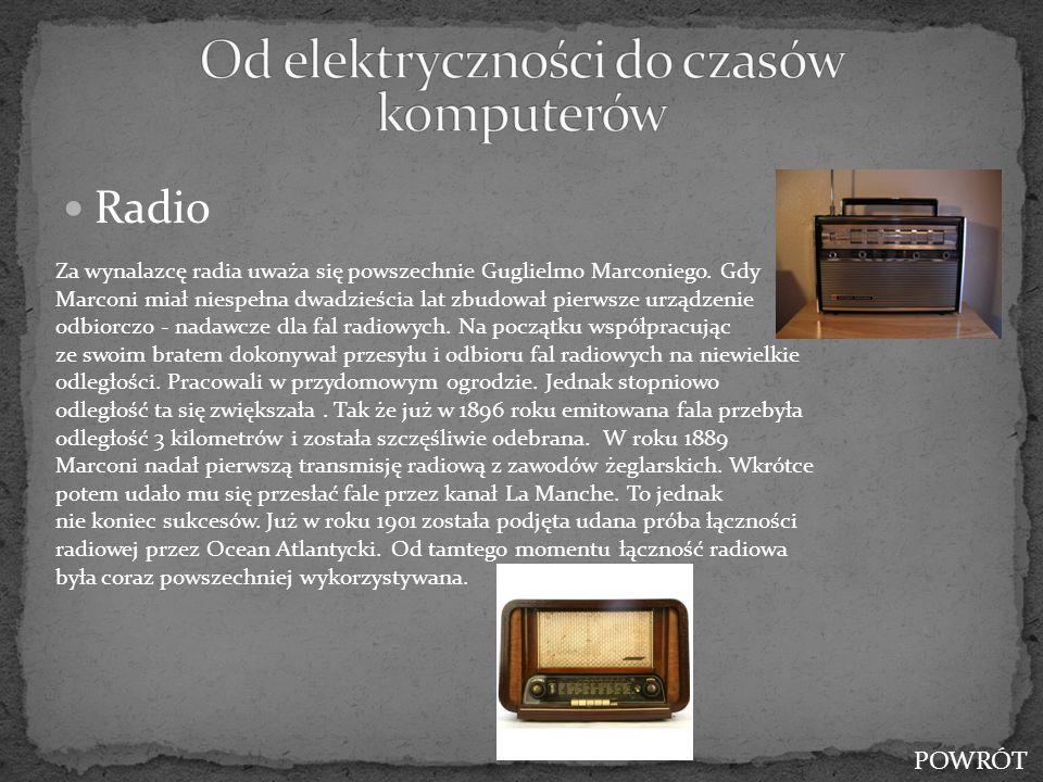 Radio Za wynalazcę radia uważa się powszechnie Guglielmo Marconiego. Gdy Marconi miał niespełna dwadzieścia lat zbudował pierwsze urządzenie odbiorczo