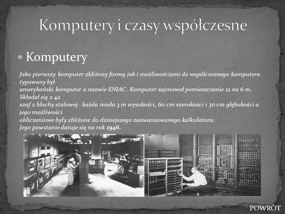 Komputery Jako pierwszy komputer zbliżony formą jak i możliwościami do wspólczesnego komputera typowany był amerykański komputer o nazwie ENIAC. Kompu