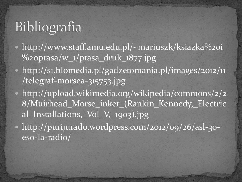 http://www.staff.amu.edu.pl/~mariuszk/ksiazka%20i %20prasa/w_1/prasa_druk_1877.jpg http://s1.blomedia.pl/gadzetomania.pl/images/2012/11 /telegraf-mors