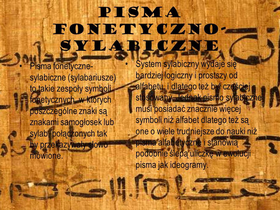PISMA FONETYCZNO- SYLABICZNE Pisma fonetyczne- sylabiczne (sylabariusze) to takie zespoły symboli fonetycznych, w których poszczególne znaki są znakam