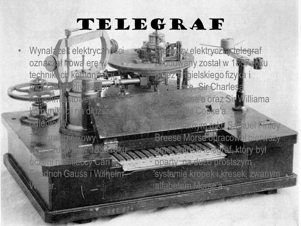TELEGRAF Pierwszy elektryczny telegraf zbudowany został w 1837 roku przez angielskiego fizyka i wynalazcę, Sir Charlesa Wheatstone'a oraz Sir Williama