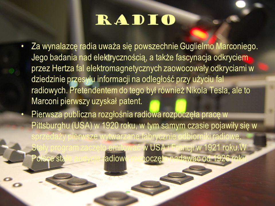 RADIO Za wynalazcę radia uważa się powszechnie Guglielmo Marconiego. Jego badania nad elektrycznością, a także fascynacja odkryciem przez Hertza fal e