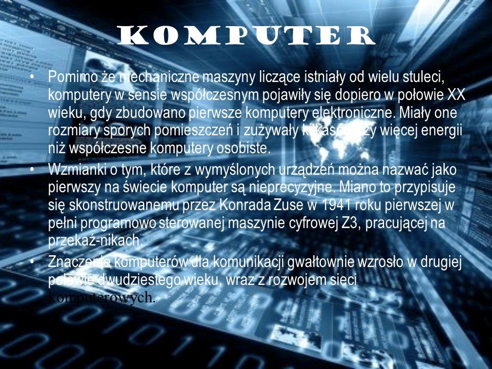 KOMPUTER Pomimo że mechaniczne maszyny liczące istniały od wielu stuleci, komputery w sensie współczesnym pojawiły się dopiero w połowie XX wieku, gdy