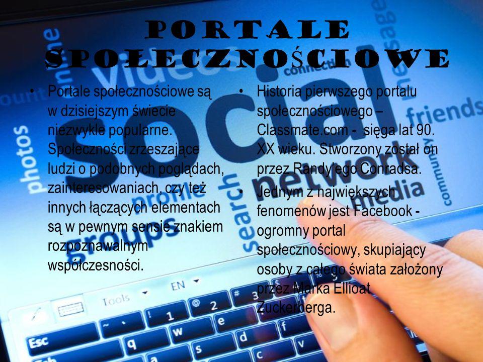 PORTALE SPOŁECZNO Ś CIOWE Portale społecznościowe są w dzisiejszym świecie niezwykle popularne. Społeczności zrzeszające ludzi o podobnych poglądach,