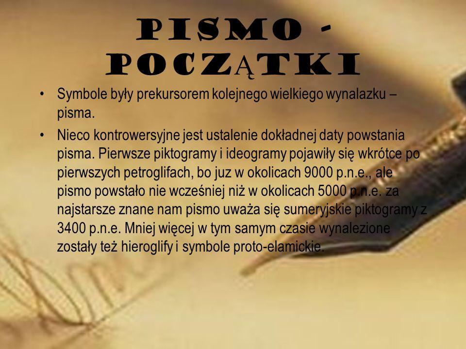 PISMO - POCZ Ą TKI Symbole były prekursorem kolejnego wielkiego wynalazku – pisma. Nieco kontrowersyjne jest ustalenie dokładnej daty powstania pisma.