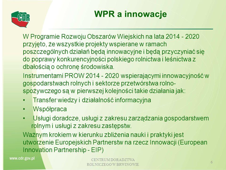 CENTRUM DORADZTWA ROLNICZEGO W BRWINOWIE 7 Innowacyjność w politykach UE Strategia Europa 2020: kluczowa rola badań i innowacji w przygotowaniu UE do przyszłych wyzwań Innowacyjna Unia - flagowa inwestycja Europy 2020 określa pojęcie europejskiego partnerstwa na rzecz innowacji (EIP) jako nowe narzędzie wspierania innowacyjności Budżet strategii Europa 2020 - 4,5 mld EUR na badania I innowacje w dziedzinie bezpieczeństwa żywności, bio- gospodarki i zrównoważonego rolnictwa Pakiet reform WPR wskazuje na kluczową rolę innowacyjności jako w rozwoju zrównoważonego rolnictwa i rozwoju obszarów wiejskich