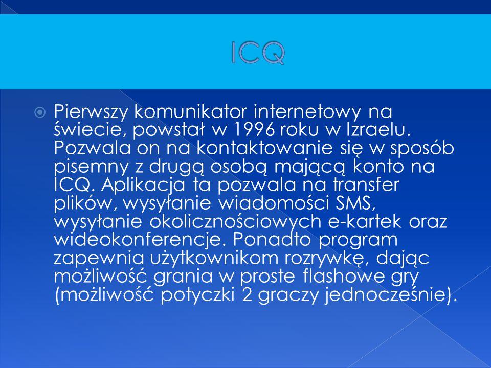  Pierwszy komunikator internetowy na świecie, powstał w 1996 roku w Izraelu. Pozwala on na kontaktowanie się w sposób pisemny z drugą osobą mającą ko