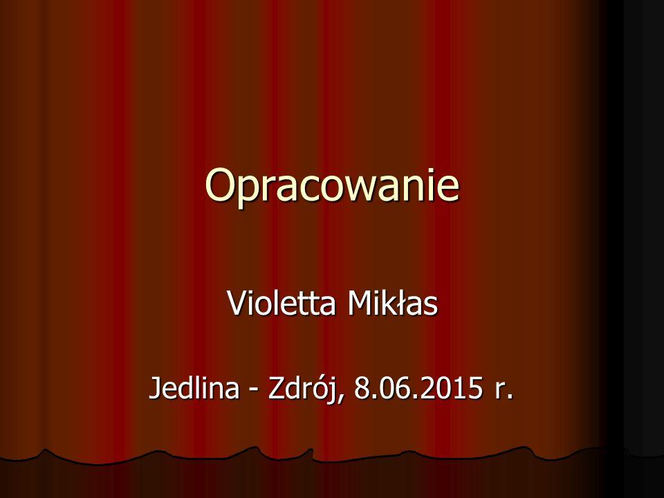 Opracowanie Violetta Mikłas Jedlina - Zdrój, 8.06.2015 r.
