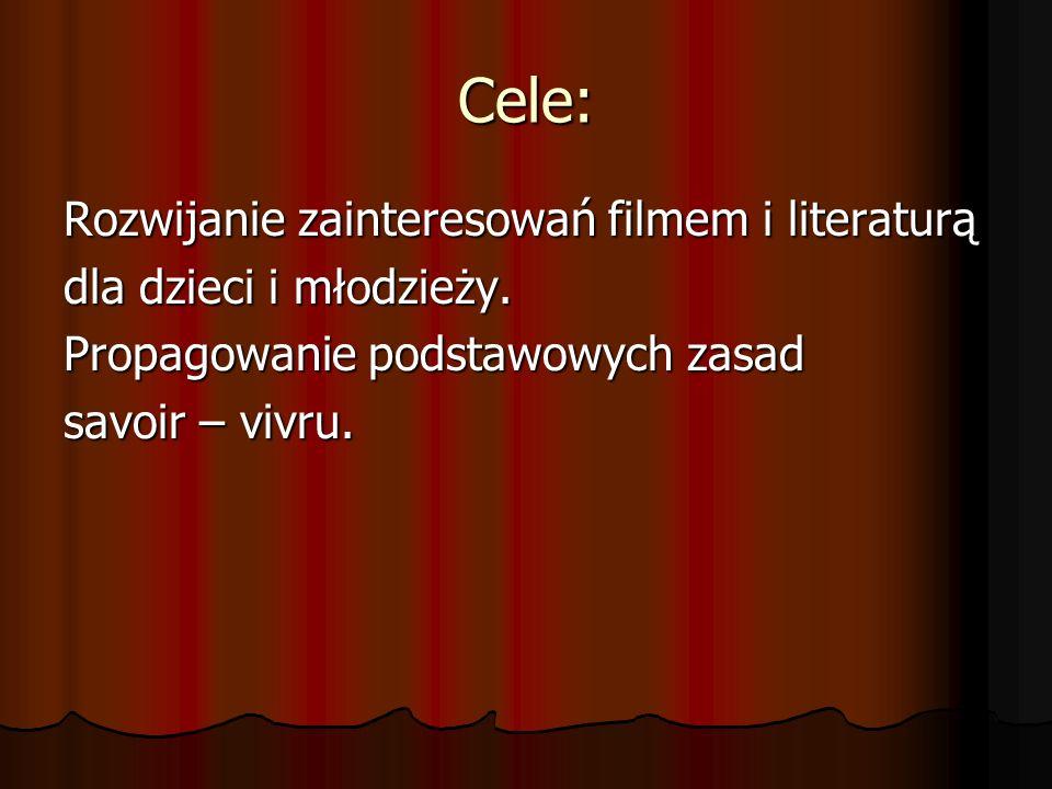 Cele: Rozwijanie zainteresowań filmem i literaturą dla dzieci i młodzieży. Propagowanie podstawowych zasad savoir – vivru.