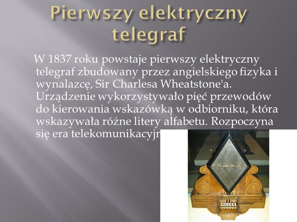 W 1837 roku powstaje pierwszy elektryczny telegraf zbudowany przez angielskiego fizyka i wynalazcę, Sir Charlesa Wheatstone a.