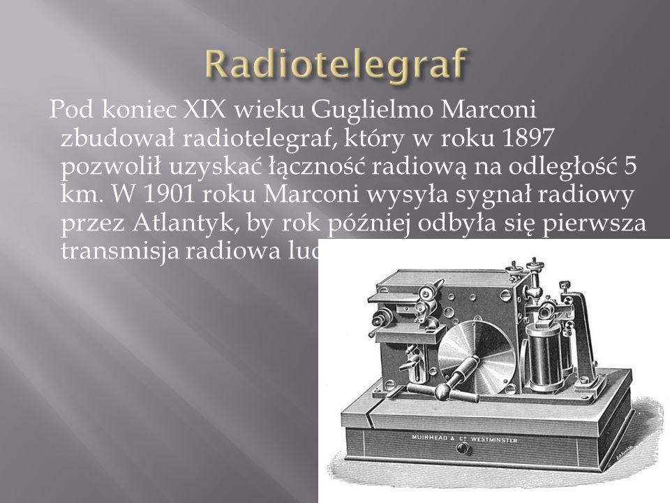 Pod koniec XIX wieku Guglielmo Marconi zbudował radiotelegraf, który w roku 1897 pozwolił uzyskać łączność radiową na odległość 5 km.