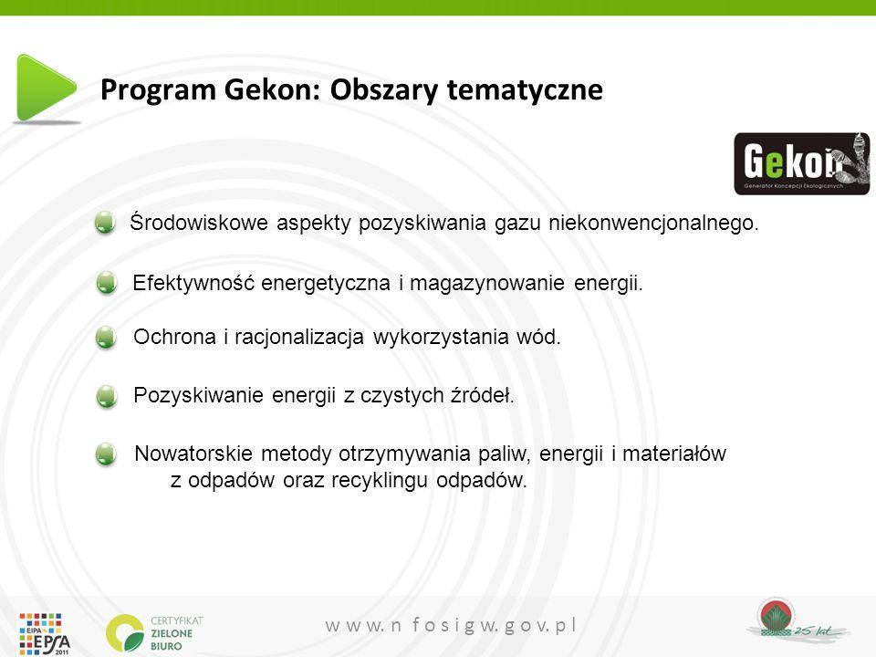 w w w. n f o s i g w. g o v. p l Program Gekon: Obszary tematyczne Nowatorskie metody otrzymywania paliw, energii i materiałów z odpadów oraz recyklin