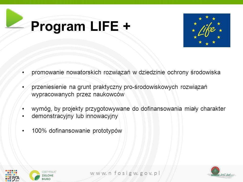 w w w. n f o s i g w. g o v. p l Program LIFE + promowanie nowatorskich rozwiązań w dziedzinie ochrony środowiska przeniesienie na grunt praktyczny pr