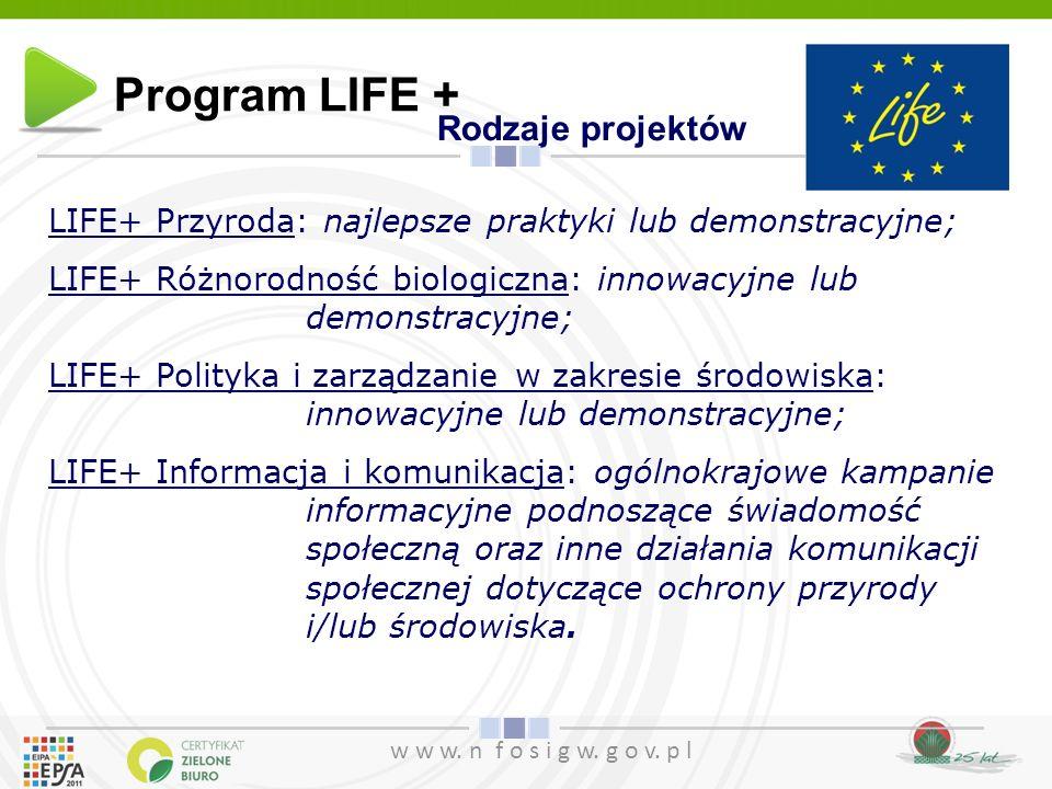 w w w. n f o s i g w. g o v. p l Rodzaje projektów LIFE+ Przyroda: najlepsze praktyki lub demonstracyjne; LIFE+ Różnorodność biologiczna: innowacyjne