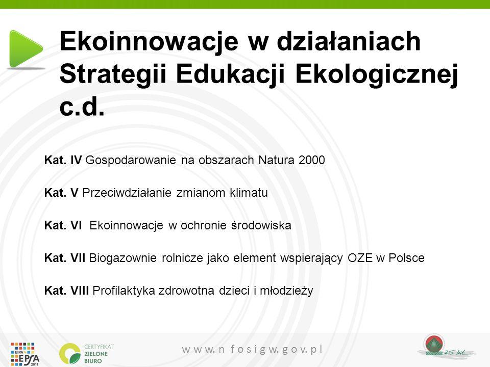 w w w. n f o s i g w. g o v. p l Ekoinnowacje w działaniach Strategii Edukacji Ekologicznej c.d. Kat. IV Gospodarowanie na obszarach Natura 2000 Kat.