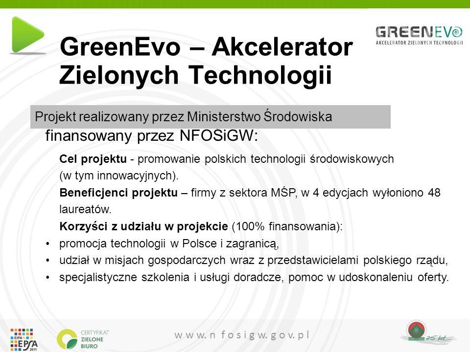w w w. n f o s i g w. g o v. p l GreenEvo – Akcelerator Zielonych Technologii finansowany przez NFOŚiGW: Cel projektu - promowanie polskich technologi