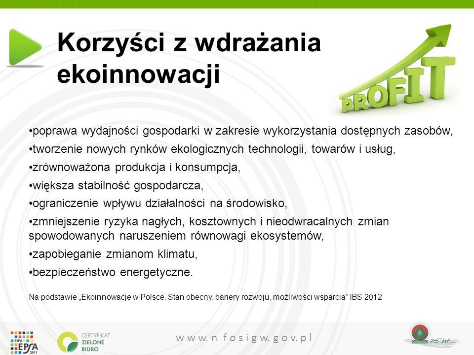 w w w. n f o s i g w. g o v. p l Korzyści z wdrażania ekoinnowacji poprawa wydajności gospodarki w zakresie wykorzystania dostępnych zasobów, tworzeni