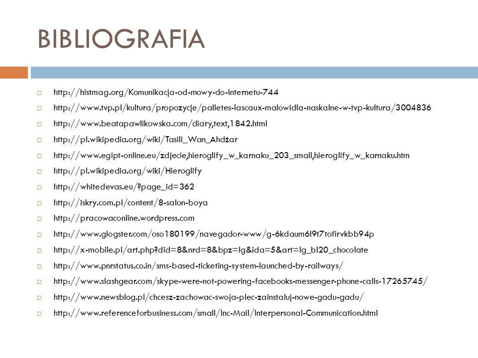 BIBLIOGRAFIA  http://histmag.org/Komunikacja-od-mowy-do-Internetu-744  http://www.tvp.pl/kultura/propozycje/palletes-lascaux-malowidla-naskalne-w-tv