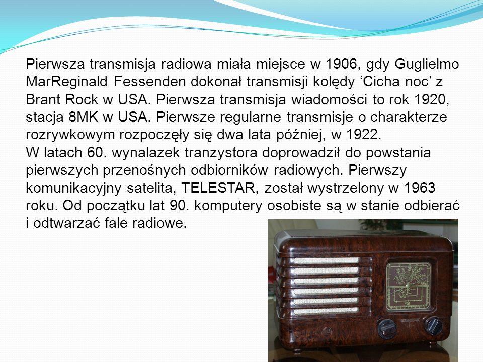 Pierwsza transmisja radiowa miała miejsce w 1906, gdy Guglielmo MarReginald Fessenden dokonał transmisji kolędy 'Cicha noc' z Brant Rock w USA. Pierws
