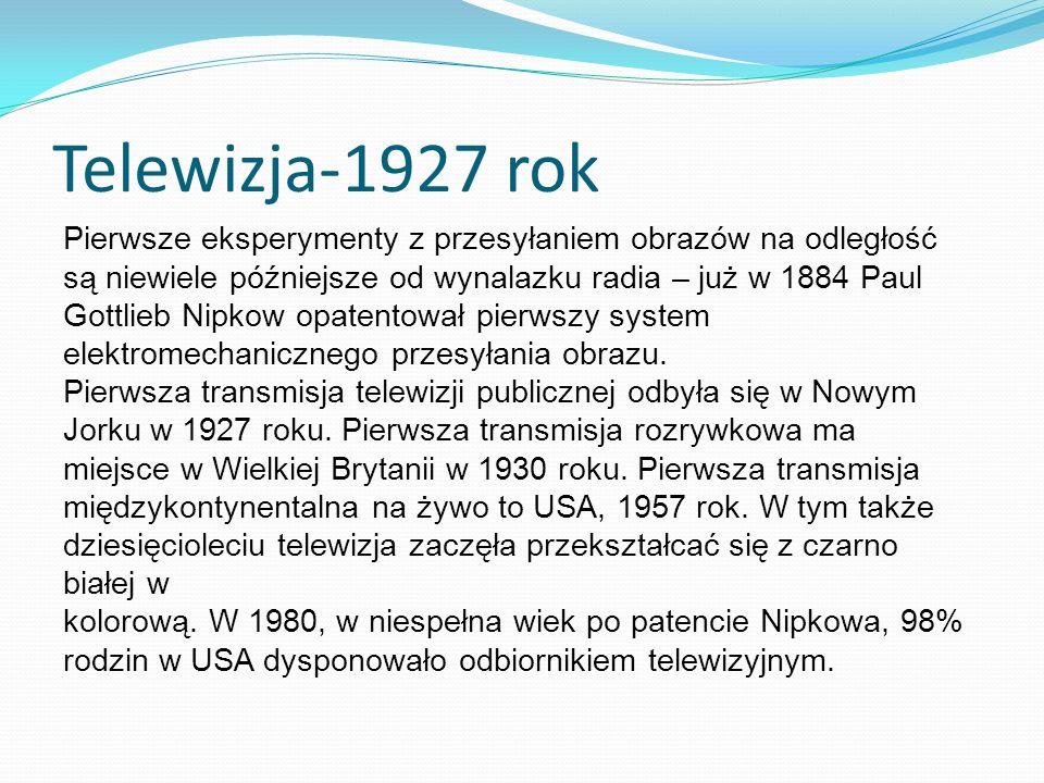 Telewizja-1927 rok Pierwsze eksperymenty z przesyłaniem obrazów na odległość są niewiele późniejsze od wynalazku radia – już w 1884 Paul Gottlieb Nipkow opatentował pierwszy system elektromechanicznego przesyłania obrazu.