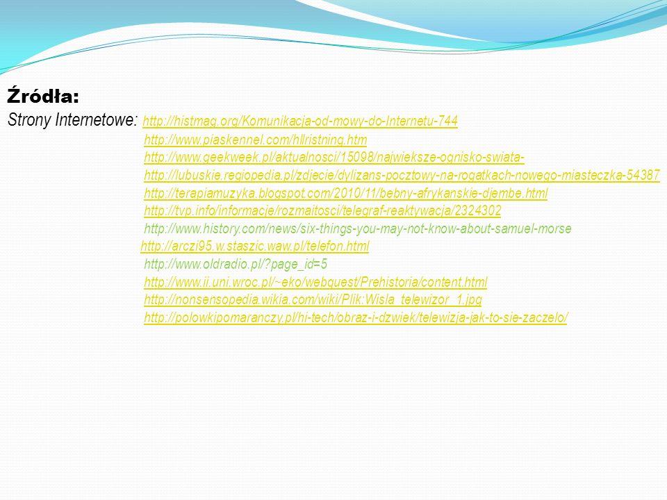 Źródła: Strony Internetowe: http://histmag.org/Komunikacja-od-mowy-do-Internetu-744 http://histmag.org/Komunikacja-od-mowy-do-Internetu-744 http://www
