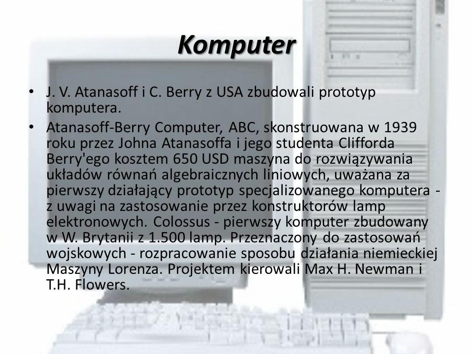Komputer J. V. Atanasoff i C. Berry z USA zbudowali prototyp komputera. Atanasoff-Berry Computer, ABC, skonstruowana w 1939 roku przez Johna Atanasoff