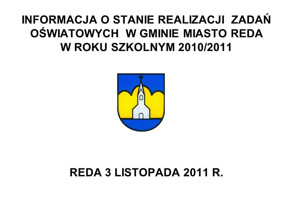 INFORMACJA O STANIE REALIZACJI ZADAŃ OŚWIATOWYCH W GMINIE MIASTO REDA W ROKU SZKOLNYM 2010/2011 REDA 3 LISTOPADA 2011 R.