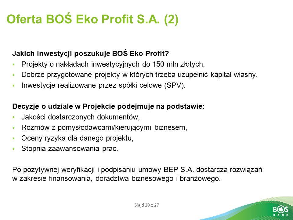 Slajd 20 z 27 Oferta BOŚ Eko Profit S.A.(2) Jakich inwestycji poszukuje BOŚ Eko Profit.