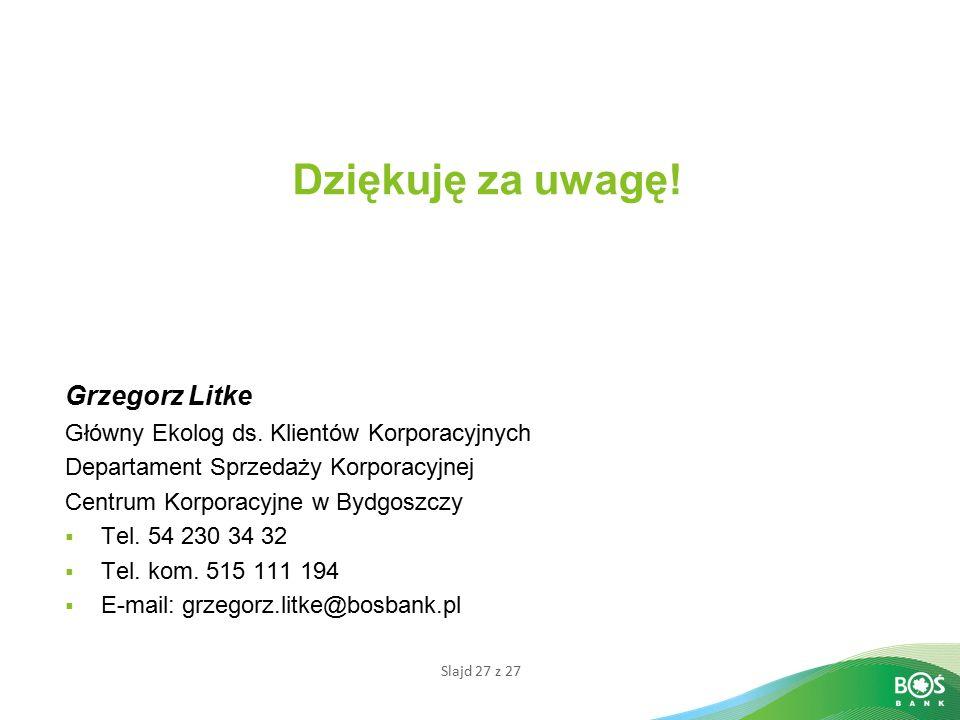 Slajd 27 z 27 Dziękuję za uwagę.Grzegorz Litke Główny Ekolog ds.
