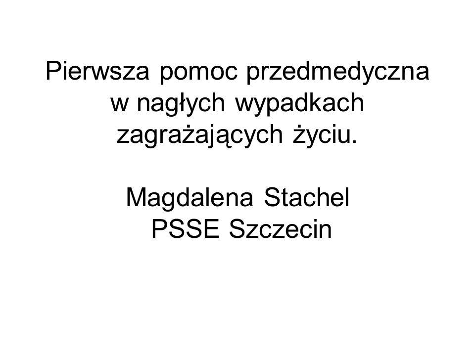 Pierwsza pomoc przedmedyczna w nagłych wypadkach zagrażających życiu. Magdalena Stachel PSSE Szczecin