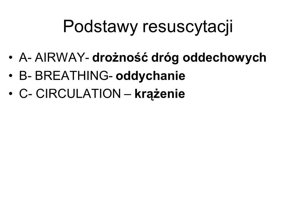 Podstawy resuscytacji A- AIRWAY- drożność dróg oddechowych B- BREATHING- oddychanie C- CIRCULATION – krążenie