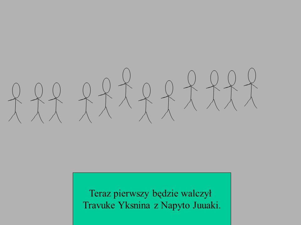 Teraz pierwszy będzie walczył Travuke Yksnina z Napyto Juuaki.