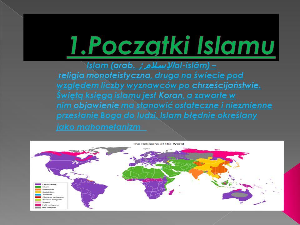 Islam (arab. الإسلام ; al-islām) – religia monoteistyczna, druga na świecie pod względem liczby wyznawców po chrześcijaństwie. Świętą księgą islamu je