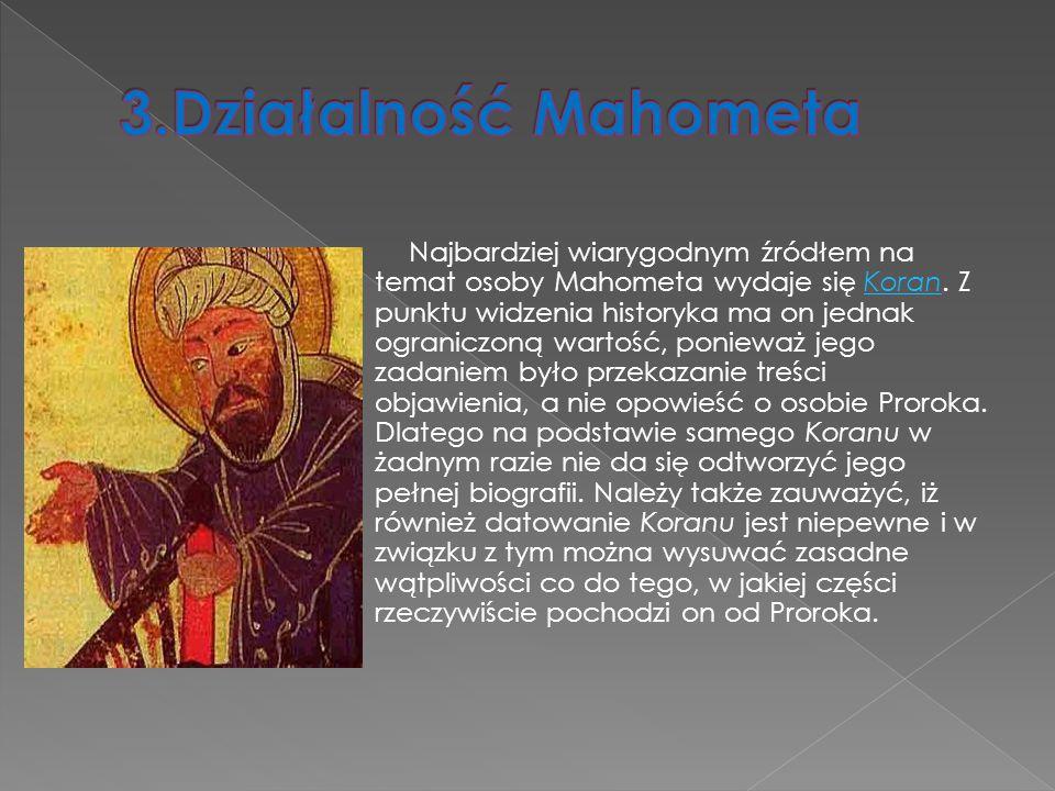 Najbardziej wiarygodnym źródłem na temat osoby Mahometa wydaje się Koran. Z punktu widzenia historyka ma on jednak ograniczoną wartość, ponieważ jego