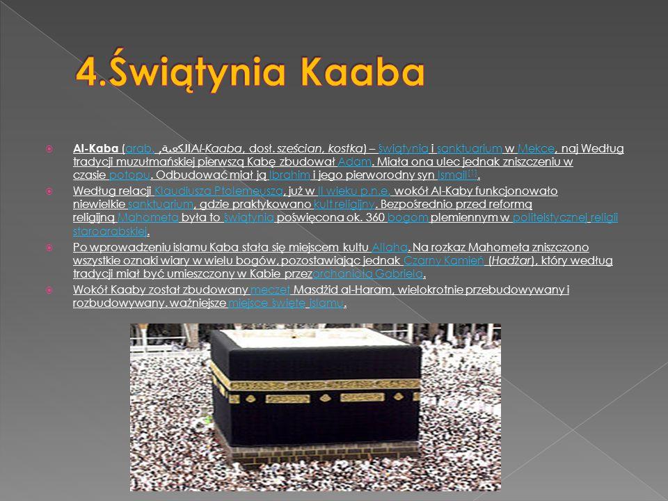  Al-Kaba (arab. الكعبة, Al-Kaaba, dosł. sześcian, kostka) – świątynia i sanktuarium w Mekce, naj Według tradycji muzułmańskiej pierwszą Kabę zbudował