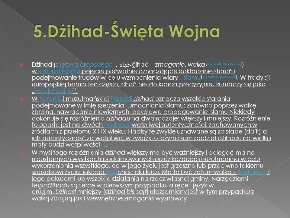 Dżihad (z języka arabskiego جهاد, ğihād – zmaganie, walka [potrzebne źródło] ) – w kulturze islamu pojęcie pierwotnie oznaczające dokładanie starań